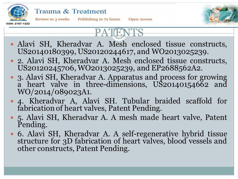 PATENTS Alavi SH, Kheradvar A. Mesh enclosed tissue constructs, US20140180399, US20120244617, and WO2013025239. 2. Alavi SH, Kheradvar A. Mesh enclose