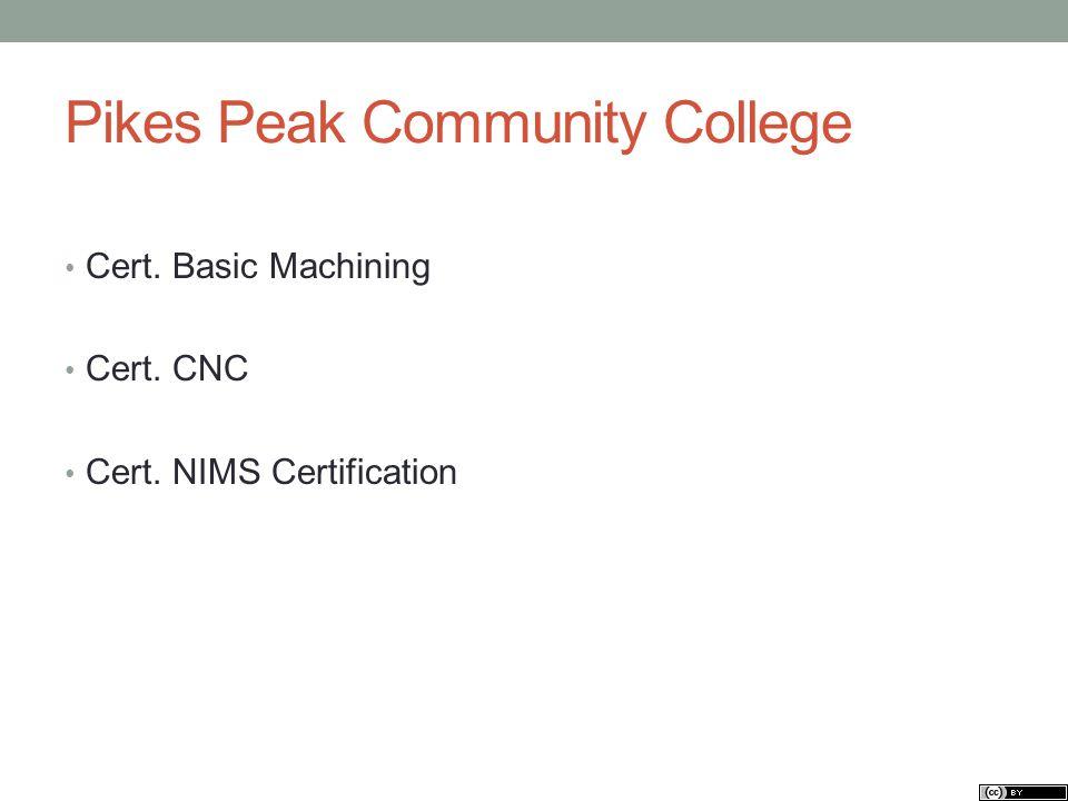 Pikes Peak Community College Cert. Basic Machining Cert. CNC Cert. NIMS Certification