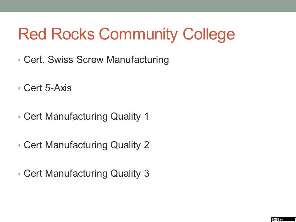 Red Rocks Community College Cert. Swiss Screw Manufacturing Cert 5-Axis Cert Manufacturing Quality 1 Cert Manufacturing Quality 2 Cert Manufacturing Q