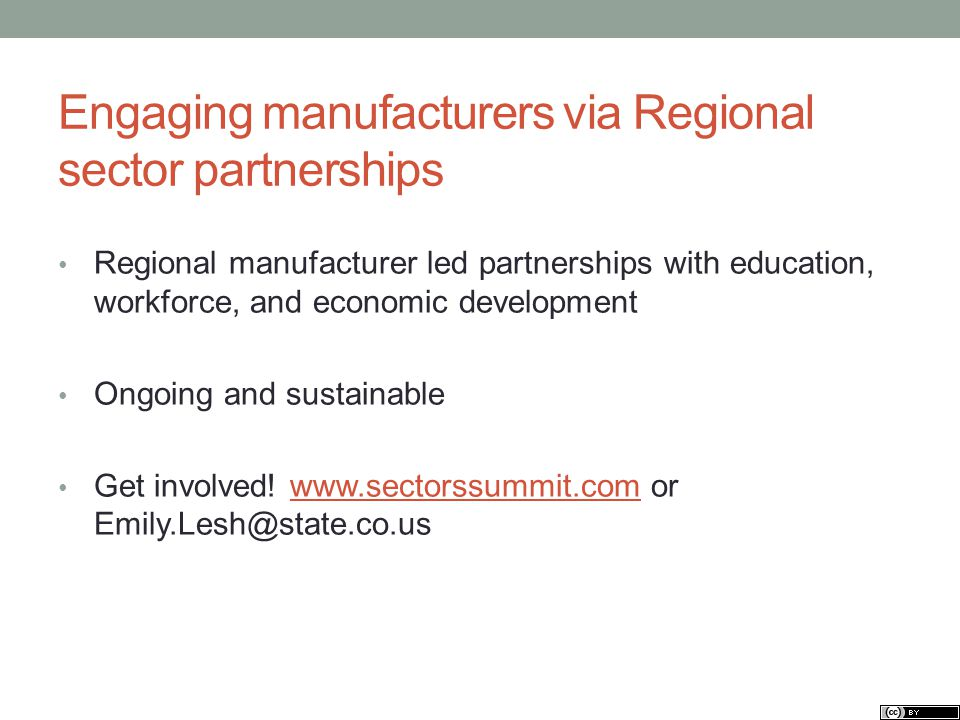 Engaging manufacturers via Regional sector partnerships Regional manufacturer led partnerships with education, workforce, and economic development Ongoing and sustainable Get involved.