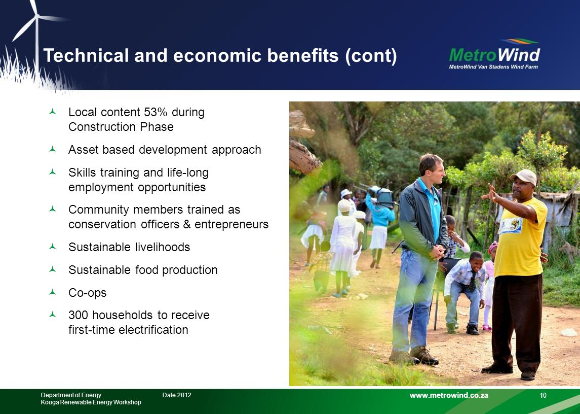 www.metrowind.co.za Technical and economic benefits (cont) Local content 53% during Construction Phase Asset based development approach Skills trainin