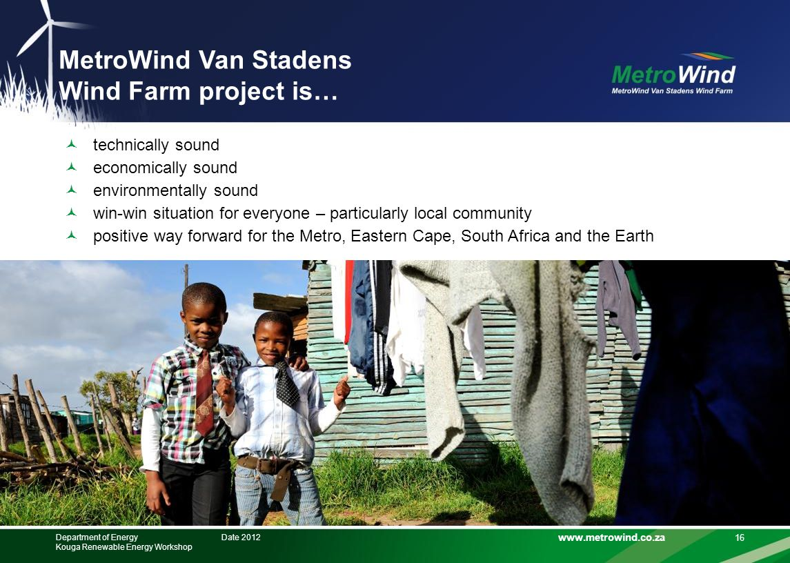 www.metrowind.co.za MetroWind Van Stadens Wind Farm project is… 16 technically sound economically sound environmentally sound win-win situation for ev