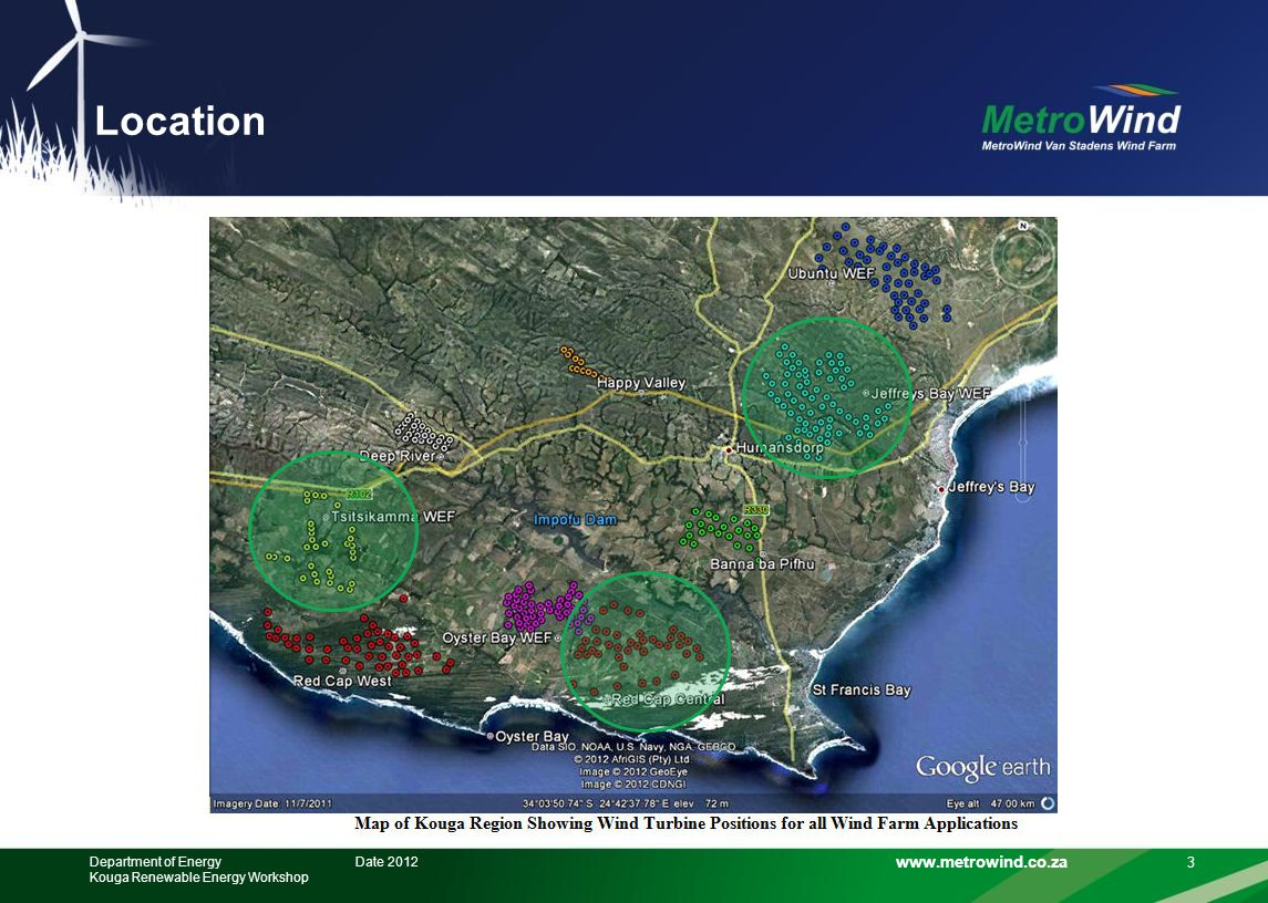 www.metrowind.co.za Environment: concerns addressed Visual Impact Installed behind Blue Horizon Bay suburb – no interrupted views Shadow Flicker study shows no impact on dwellings Noise Impact 24 hr / 7 days per week noise monitoring program in progress Ambient noise levels higher than turbine noise levels Minimal Impact on Flora and Avifauna NMU Avifauna monitoring programme All Authorisations Received 14 Date 2012Department of Energy Kouga Renewable Energy Workshop