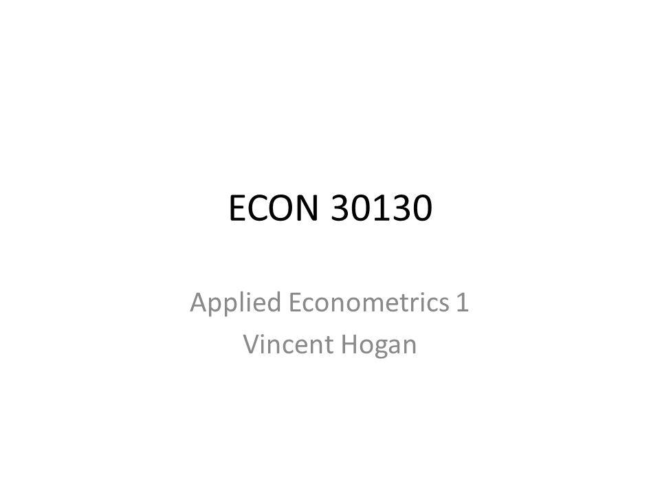 ECON 30130 Applied Econometrics 1 Vincent Hogan