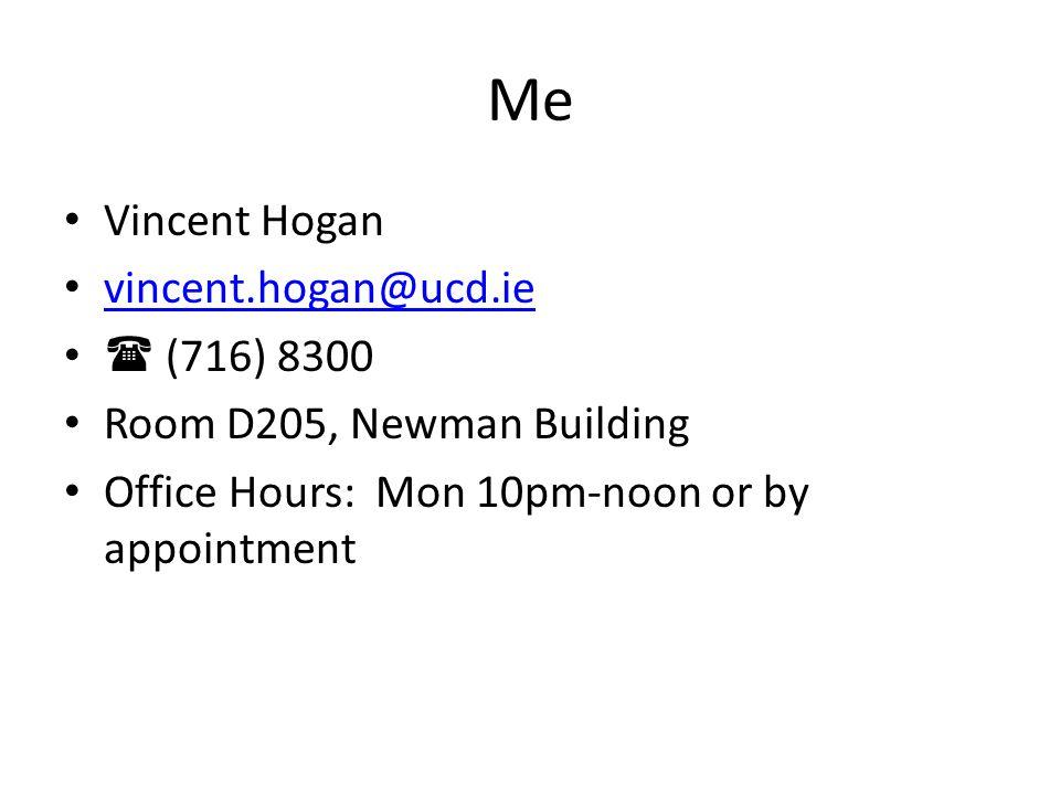 Me Vincent Hogan vincent.hogan@ucd.ie  (716) 8300 Room D205, Newman Building Office Hours: Mon 10pm-noon or by appointment