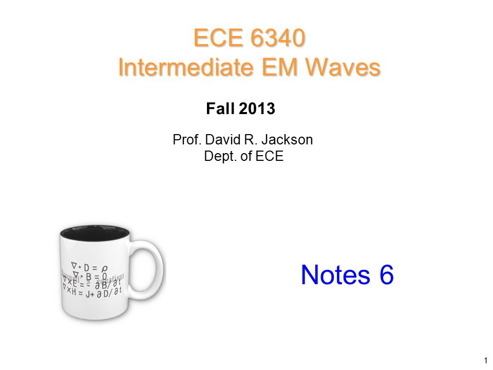 Prof. David R. Jackson Dept. of ECE Fall 2013 Notes 6 ECE 6340 Intermediate EM Waves 1