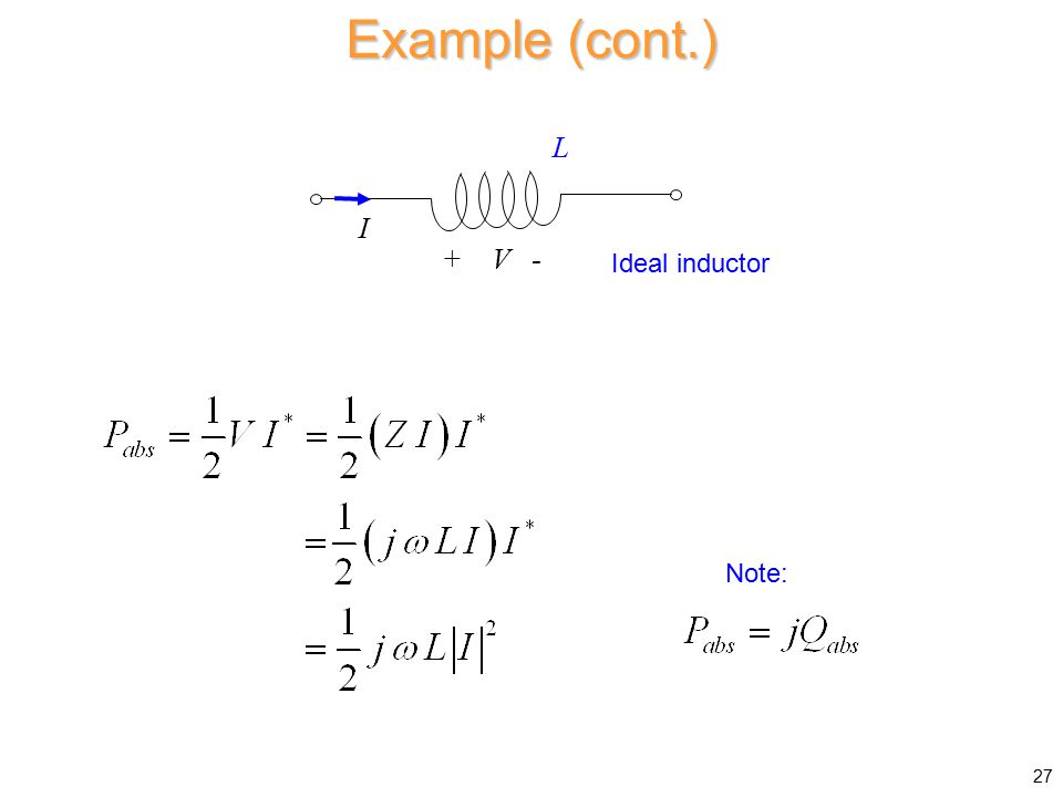 Example (cont.) 27 I + V - Ideal inductor L Note:
