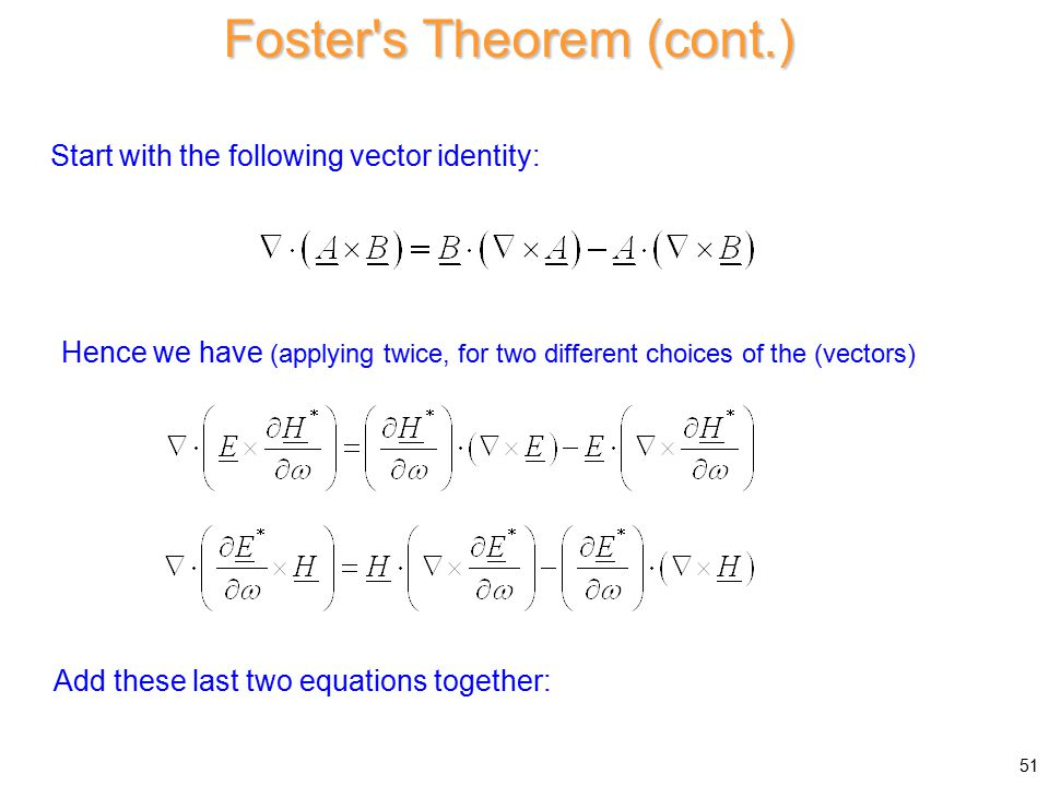 Foster s Theorem (cont.) Start with the following vector identity: Add these last two equations together: Hence we have (applying twice, for two different choices of the (vectors) 51
