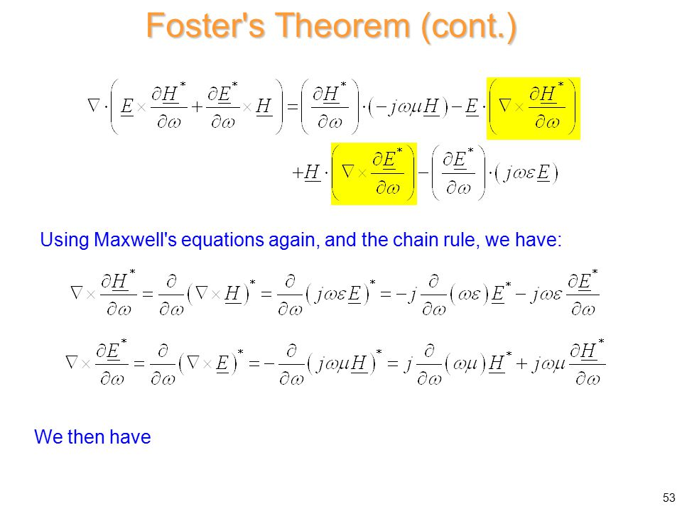 Foster s Theorem (cont.) We then have Using Maxwell s equations again, and the chain rule, we have: 53