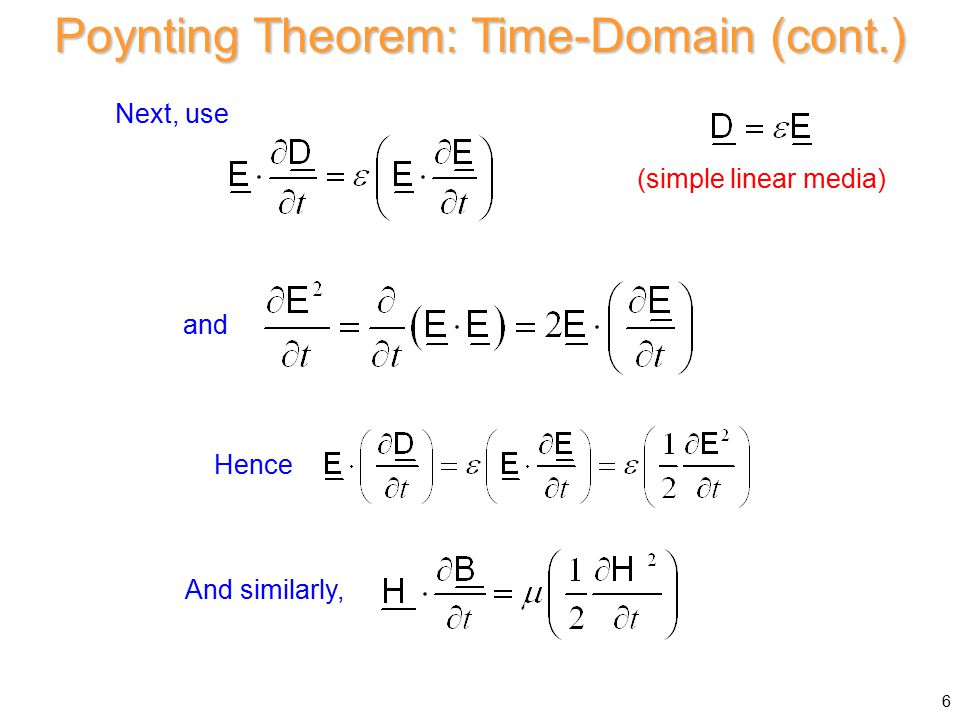 Next, use and Hence And similarly, Poynting Theorem: Time-Domain (cont.) (simple linear media) 6