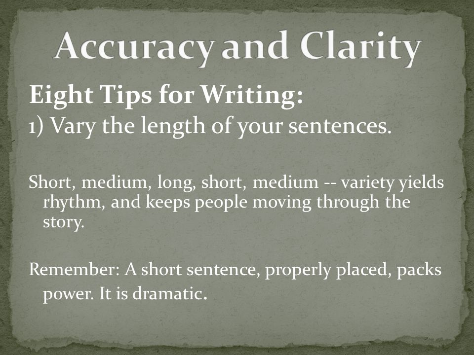 Eight Tips for Writing: 1) Vary the length of your sentences.