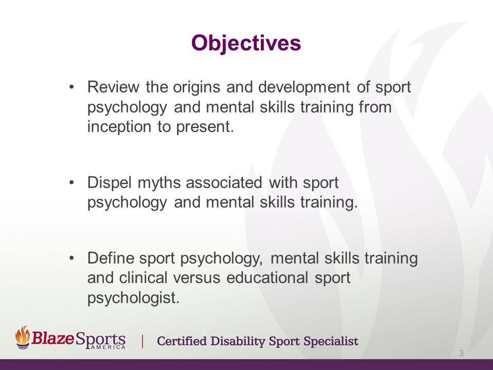 Objectives Review the origins and development of sport psychology and mental skills training from inception to present.