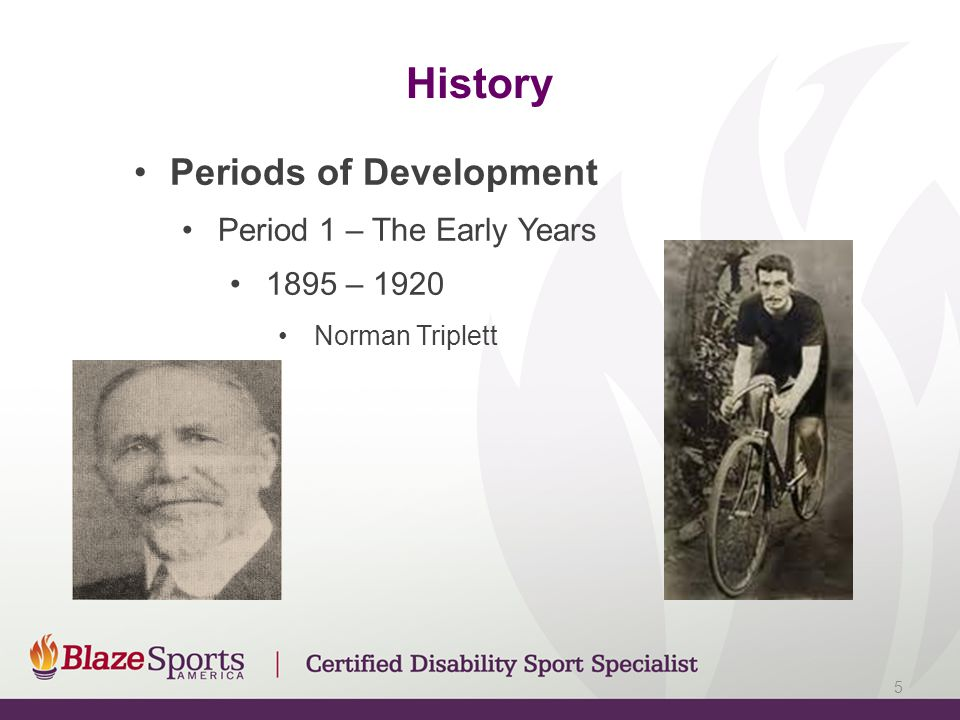 History Periods of Development Period 1 – The Early Years 1895 – 1920 Norman Triplett 5