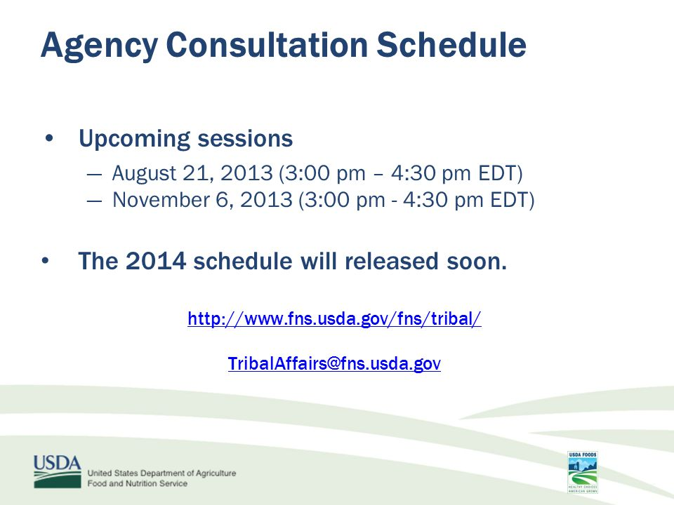 Agency Consultation Schedule Upcoming sessions ―August 21, 2013 (3:00 pm – 4:30 pm EDT) ―November 6, 2013 (3:00 pm - 4:30 pm EDT) The 2014 schedule will released soon.