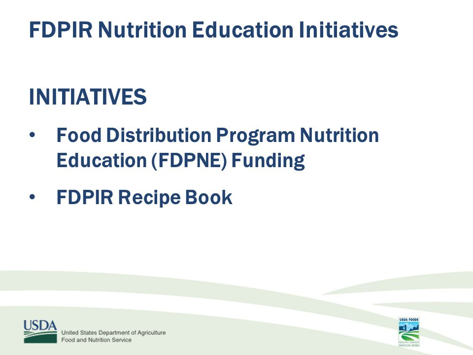 FDPIR Nutrition Education Initiatives INITIATIVES Food Distribution Program Nutrition Education (FDPNE) Funding FDPIR Recipe Book