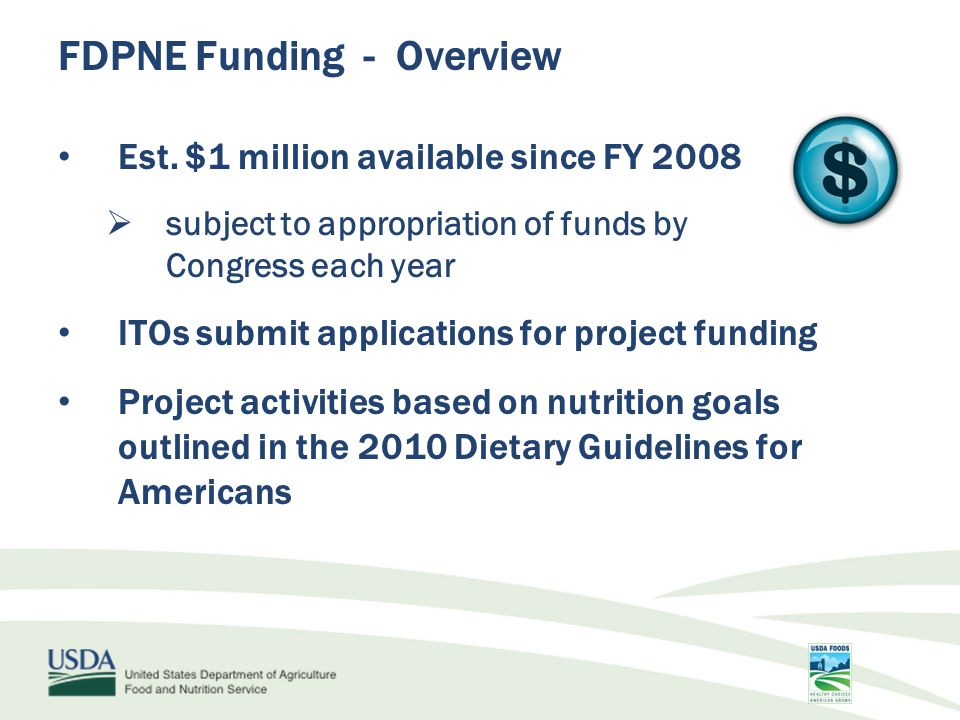 FDPNE Funding - Overview Est. $1 million available since FY 2008  subject to appropriation of funds by Congress each year ITOs submit applications fo