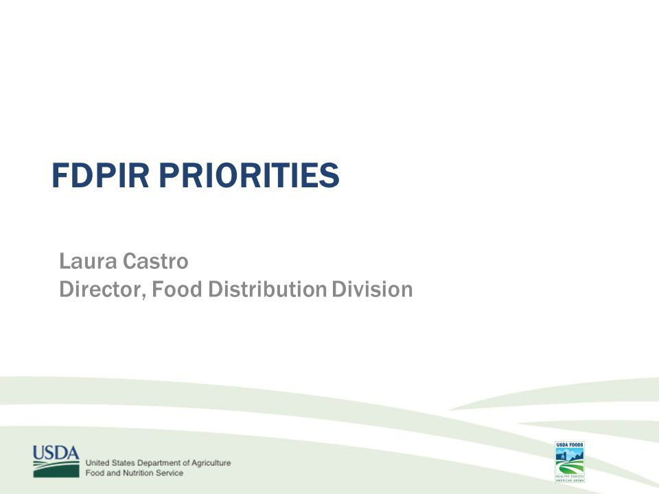 FDPIR PRIORITIES Laura Castro Director, Food Distribution Division