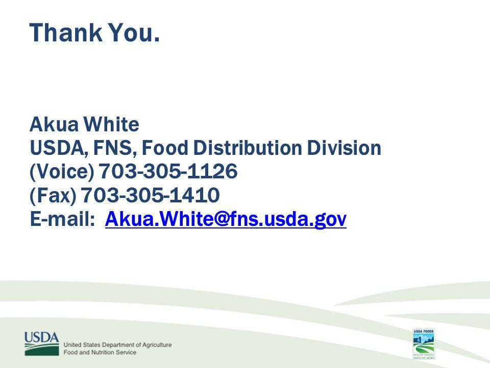 Thank You. Akua White USDA, FNS, Food Distribution Division (Voice) 703-305-1126 (Fax) 703-305-1410 E-mail: Akua.White@fns.usda.govAkua.White@fns.usda