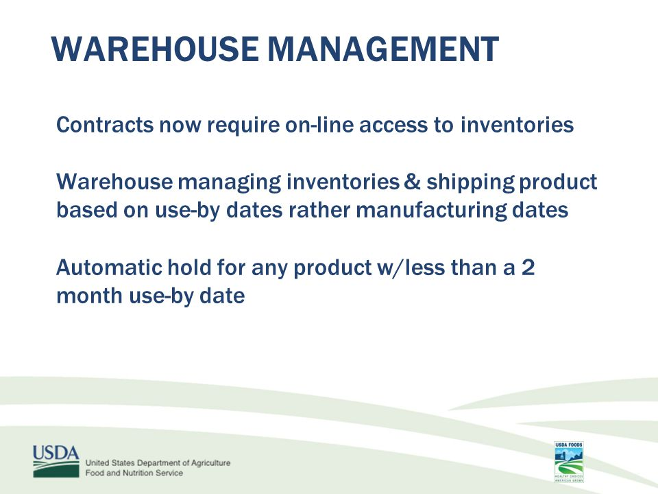 WAREHOUSE MANAGEMENT Contracts now require on-line access to inventories Warehouse managing inventories & shipping product based on use-by dates rather manufacturing dates Automatic hold for any product w/less than a 2 month use-by date