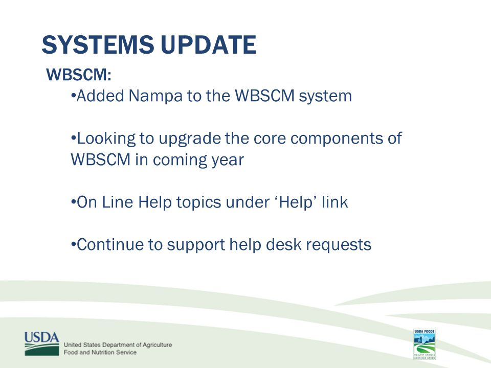 SYSTEMS UPDATE WBSCM: Added Nampa to the WBSCM system Looking to upgrade the core components of WBSCM in coming year On Line Help topics under 'Help' link Continue to support help desk requests