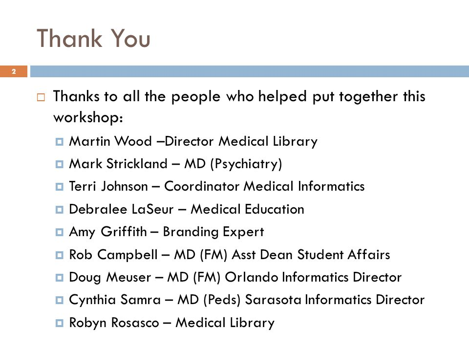 Thank You 2  Thanks to all the people who helped put together this workshop:  Martin Wood –Director Medical Library  Mark Strickland – MD (Psychiat