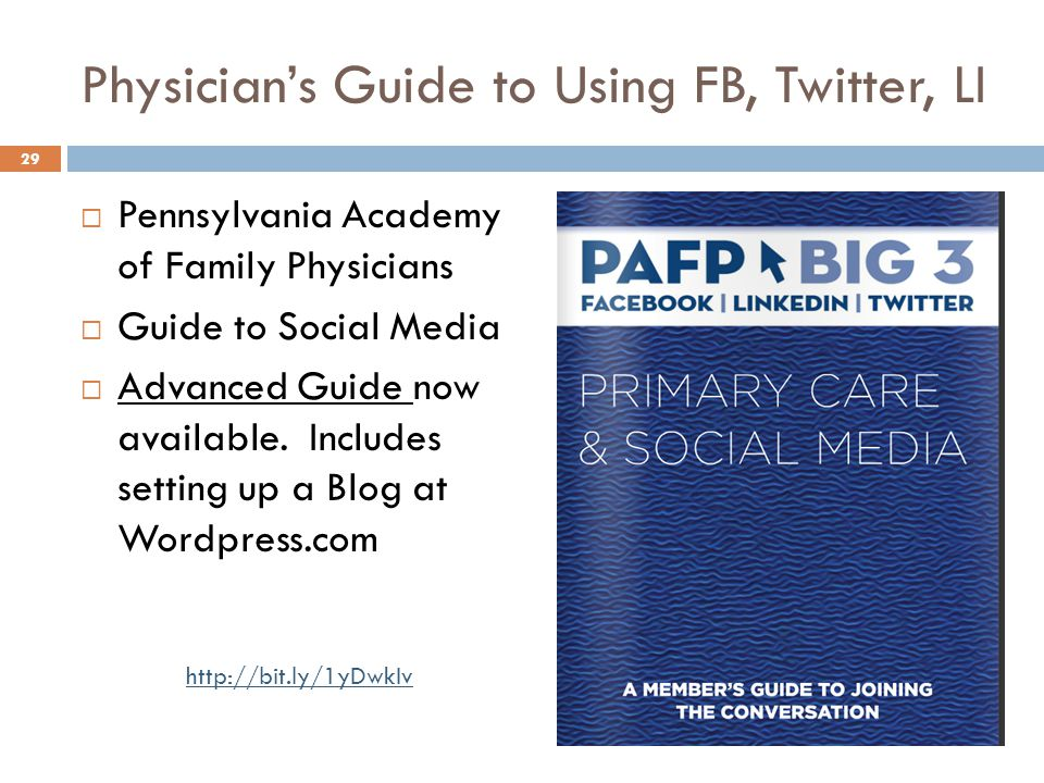 Physician's Guide to Using FB, Twitter, LI 29  Pennsylvania Academy of Family Physicians  Guide to Social Media  Advanced Guide now available. Incl