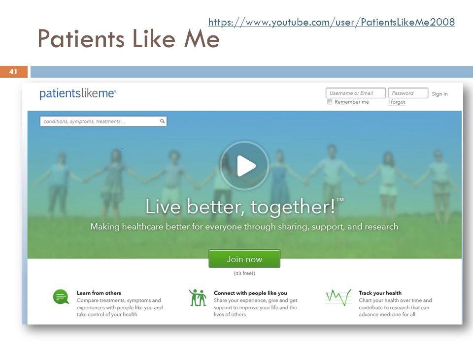 Patients Like Me 41 https://www.youtube.com/user/PatientsLikeMe2008