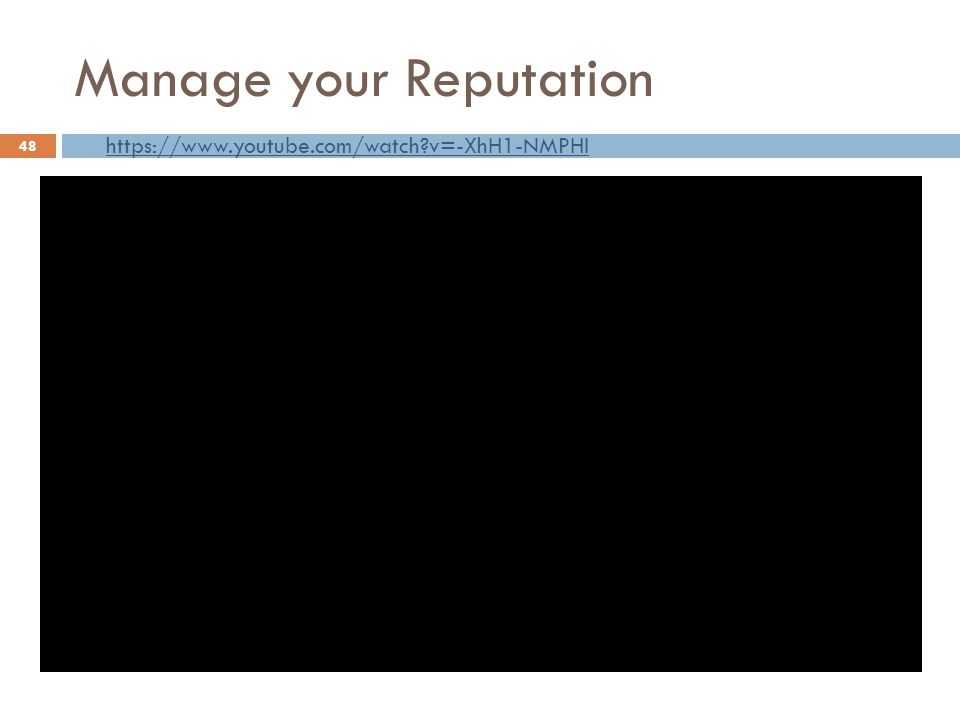 Manage your Reputation 48 https://www.youtube.com/watch?v=-XhH1-NMPHI