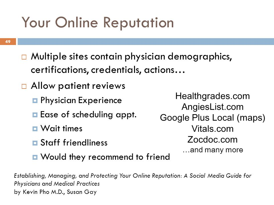 Your Online Reputation 49  Multiple sites contain physician demographics, certifications, credentials, actions…  Allow patient reviews  Physician E