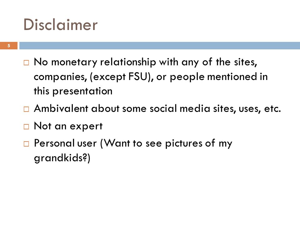 Disclaimer 5  No monetary relationship with any of the sites, companies, (except FSU), or people mentioned in this presentation  Ambivalent about so