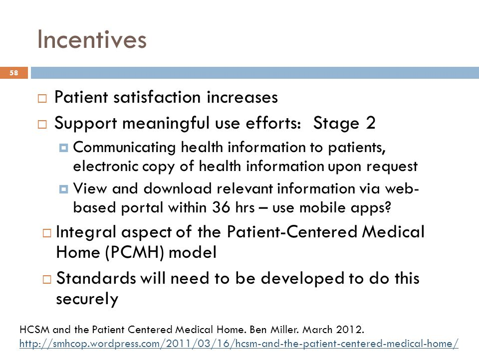 Incentives  Patient satisfaction increases  Support meaningful use efforts: Stage 2  Communicating health information to patients, electronic copy