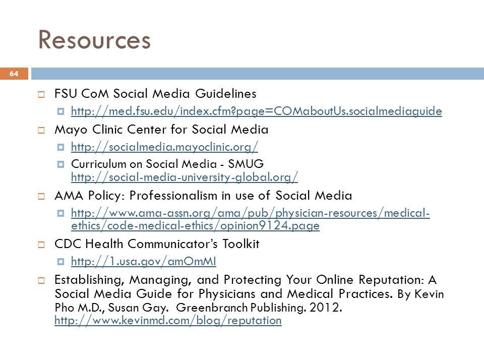 Resources  FSU CoM Social Media Guidelines  http://med.fsu.edu/index.cfm?page=COMaboutUs.socialmediaguide http://med.fsu.edu/index.cfm?page=COMabout