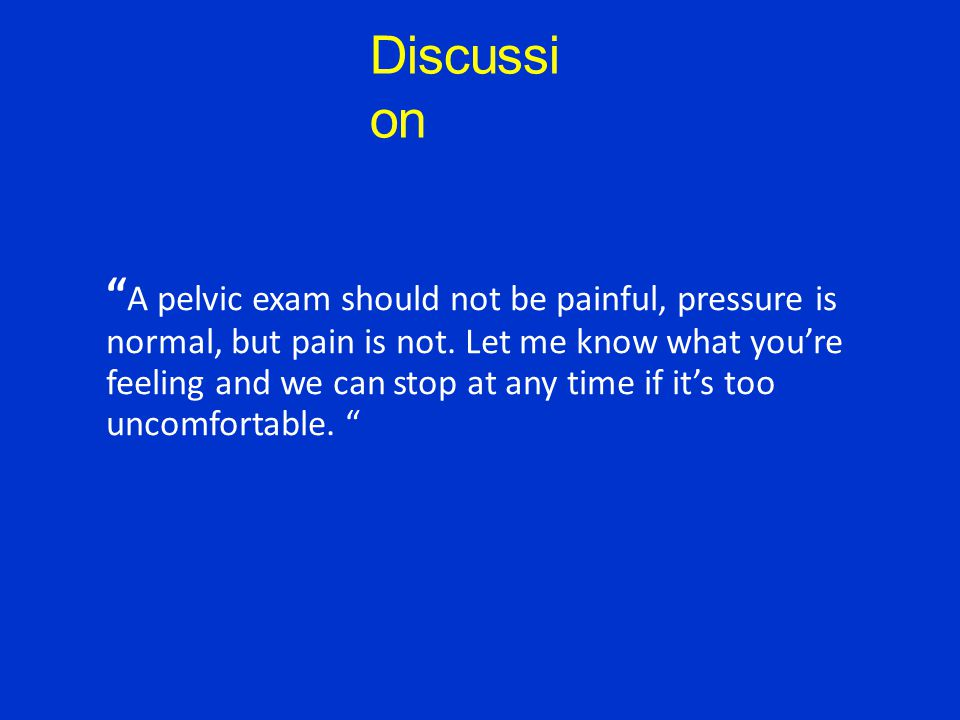 T he First Pelvic Exam What has she heard.Previous experiences with providers.