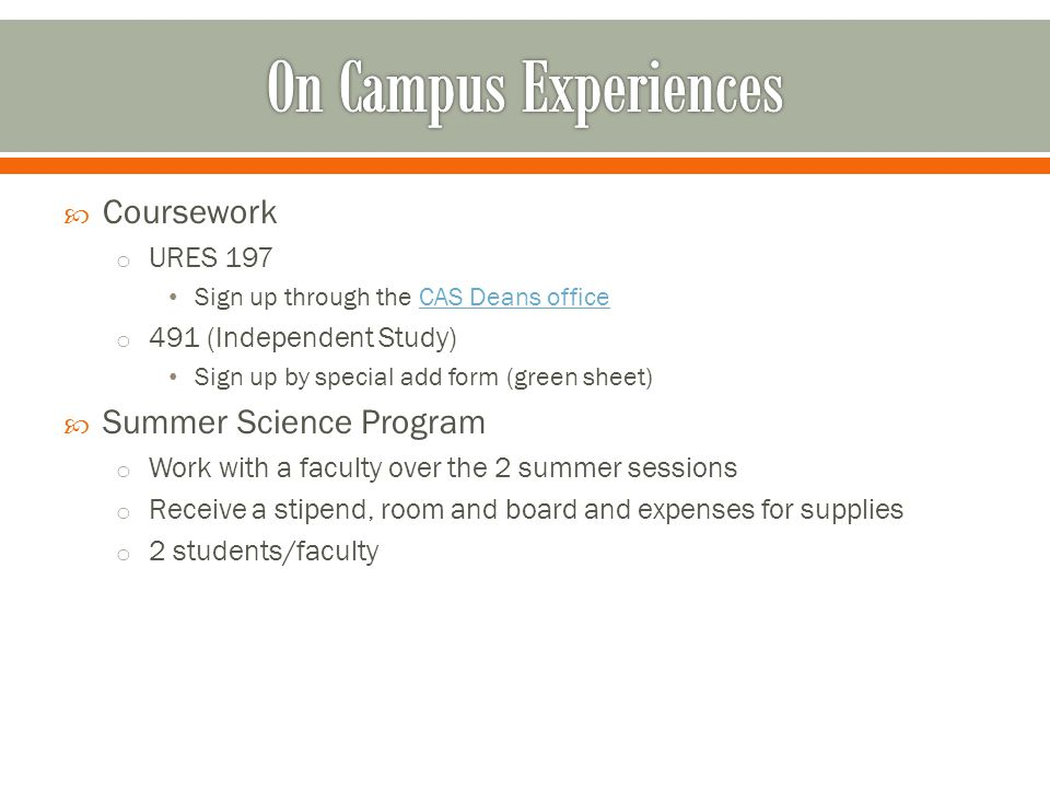  Coursework o URES 197 Sign up through the CAS Deans officeCAS Deans office o 491 (Independent Study) Sign up by special add form (green sheet)  Sum