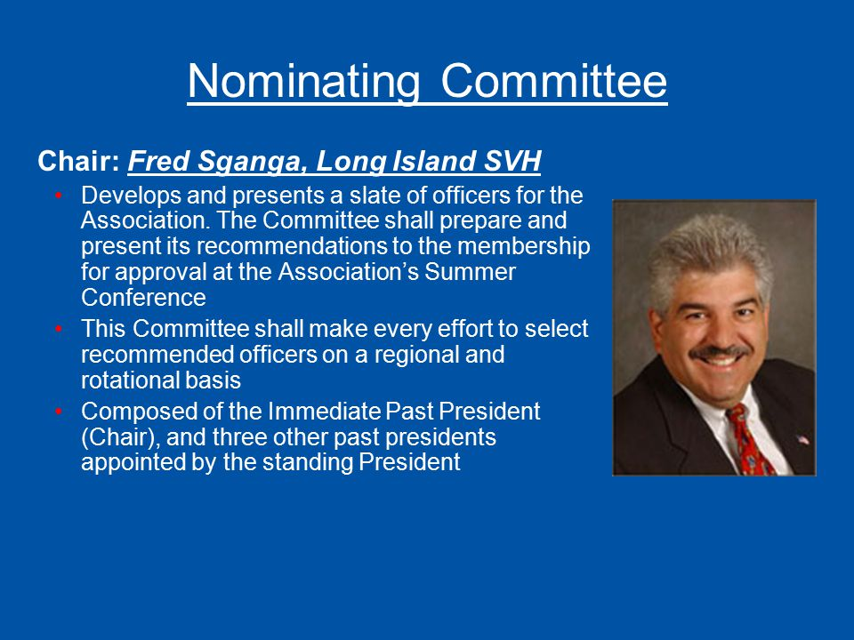 Nominating Committee Chair: Fred Sganga, Long Island SVH Develops and presents a slate of officers for the Association. The Committee shall prepare an