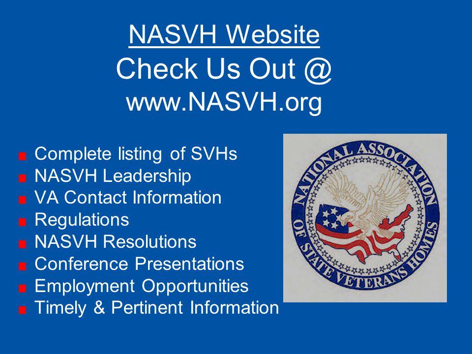 NASVH Website Check Us Out @ www.NASVH.org Complete listing of SVHs NASVH Leadership VA Contact Information Regulations NASVH Resolutions Conference P
