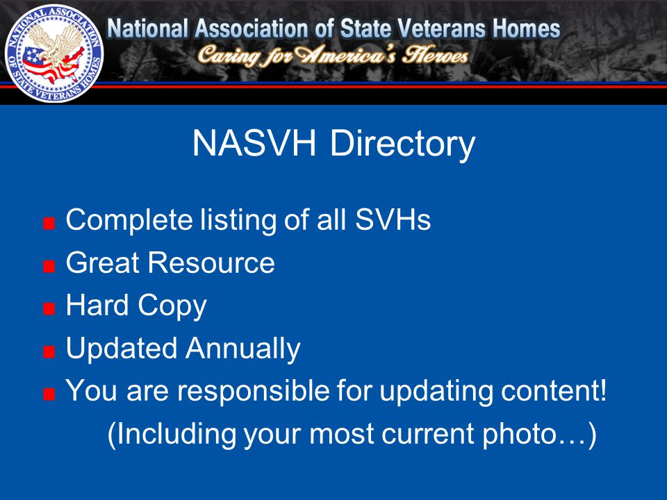 NASVH Directory Complete listing of all SVHs Great Resource Hard Copy Updated Annually You are responsible for updating content! (Including your most