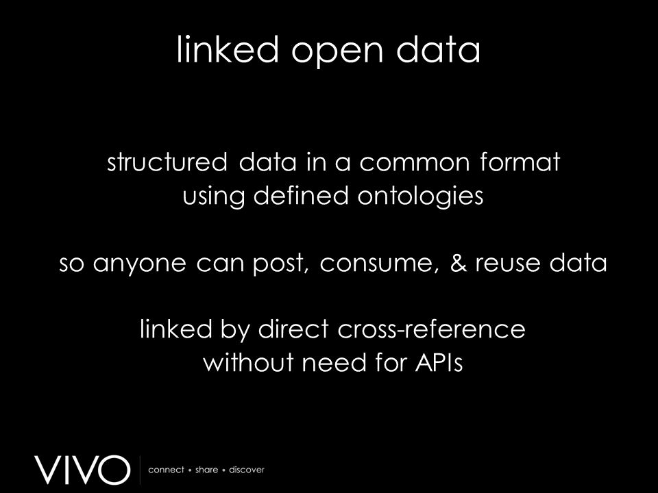linked open data structured data in a common format using defined ontologies so anyone can post, consume, & reuse data linked by direct cross-reference without need for APIs