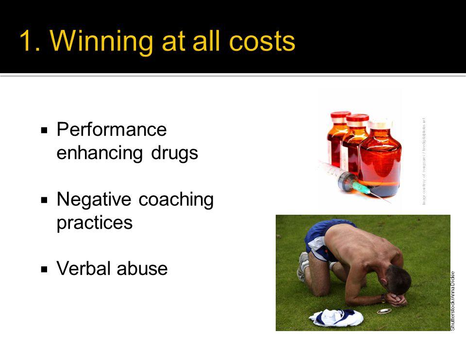  Performance enhancing drugs  Negative coaching practices  Verbal abuse Image courtesy of vongvanvi / freedigitalphotos.net Shutterstock/Anna Dickie