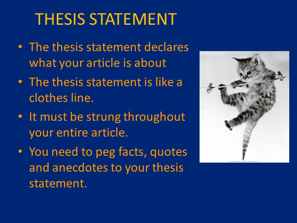 THESIS STATEMENT The thesis statement declares what your article is about The thesis statement is like a clothes line.