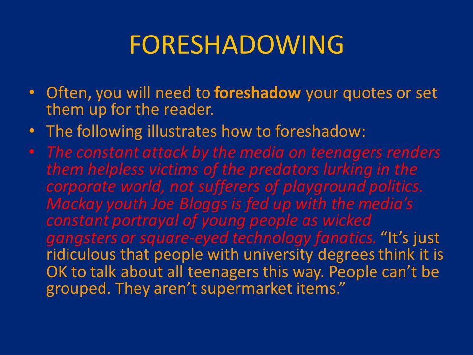 FORESHADOWING Often, you will need to foreshadow your quotes or set them up for the reader.