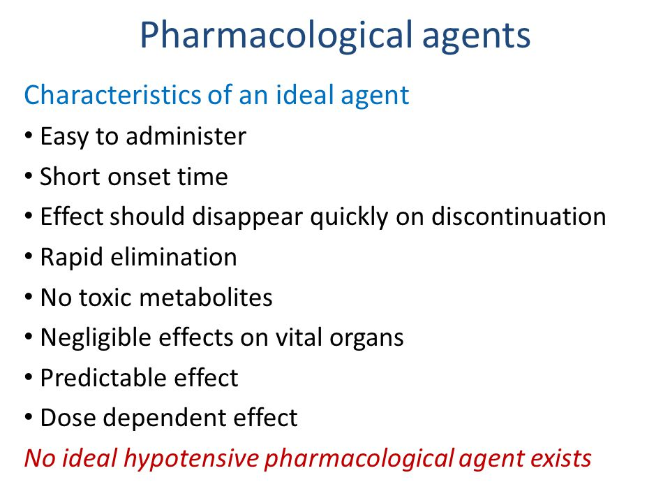 Pharmacological agents Characteristics of an ideal agent Easy to administer Short onset time Effect should disappear quickly on discontinuation Rapid elimination No toxic metabolites Negligible effects on vital organs Predictable effect Dose dependent effect No ideal hypotensive pharmacological agent exists