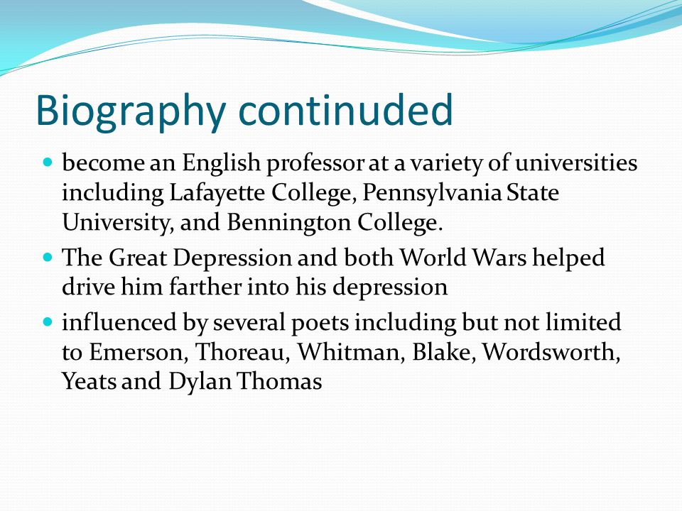 Biography continuded become an English professor at a variety of universities including Lafayette College, Pennsylvania State University, and Bennington College.