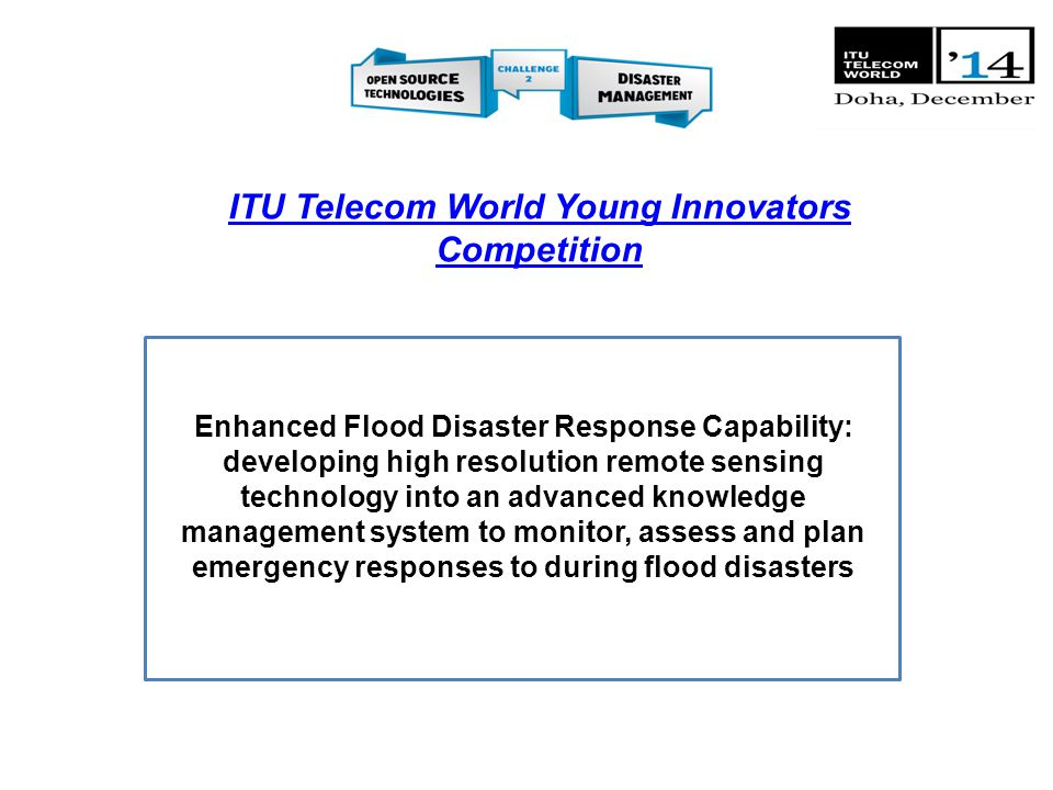 Enhanced Flood Disaster Response Capability: developing high resolution remote sensing technology into an advanced knowledge management system to moni