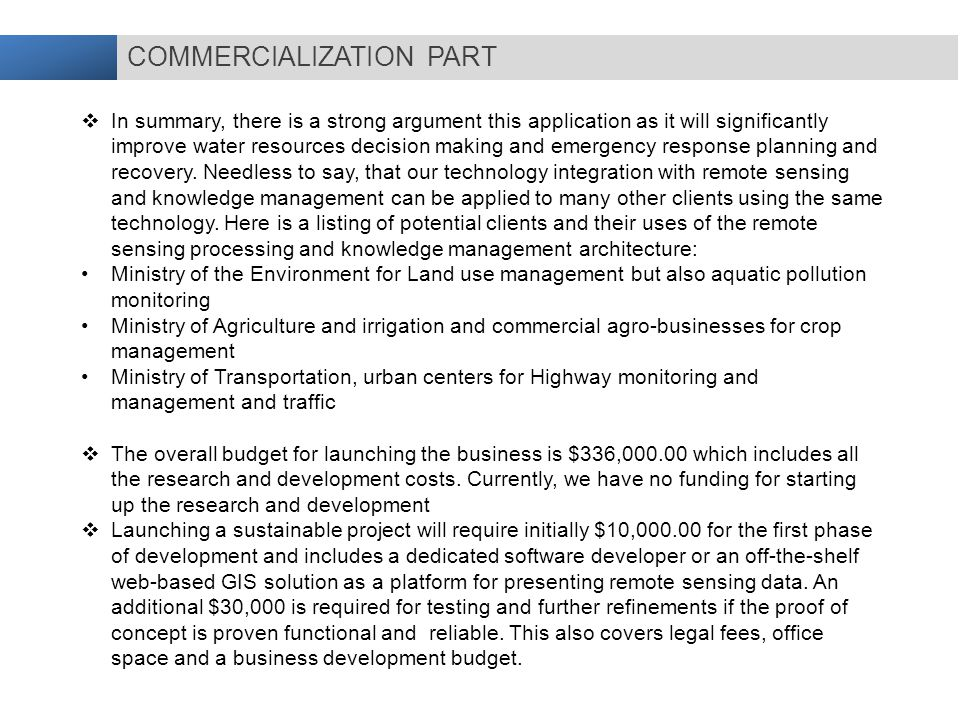 COMMERCIALIZATION PART  In summary, there is a strong argument this application as it will significantly improve water resources decision making and emergency response planning and recovery.