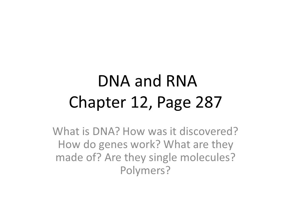 DNA and RNA Chapter 12, Page 287 What is DNA. How was it discovered.