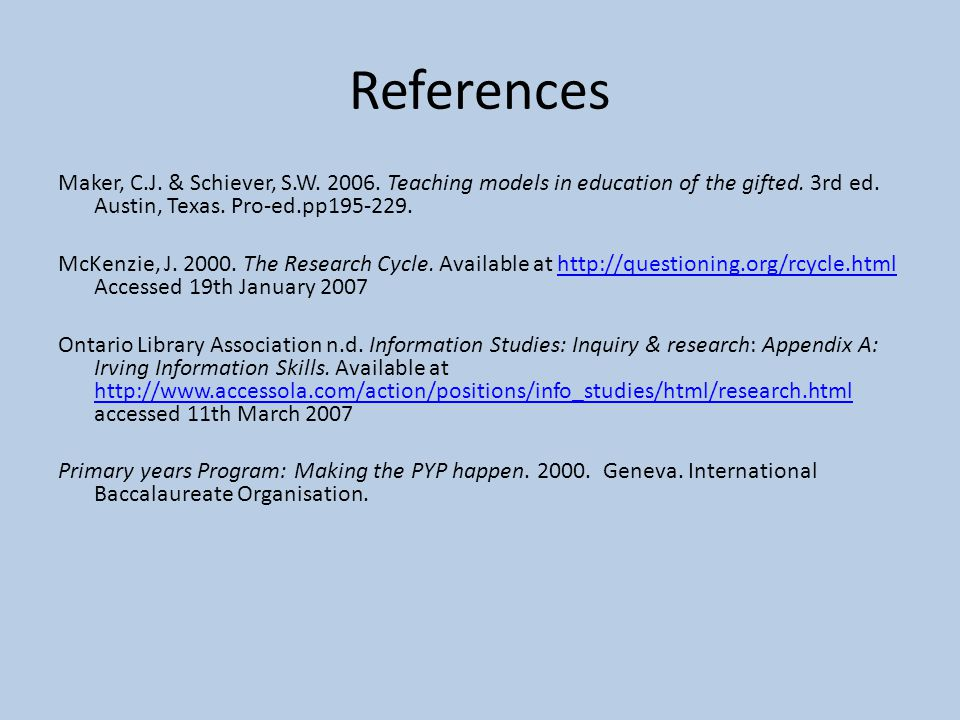 References Maker, C.J. & Schiever, S.W. 2006. Teaching models in education of the gifted.