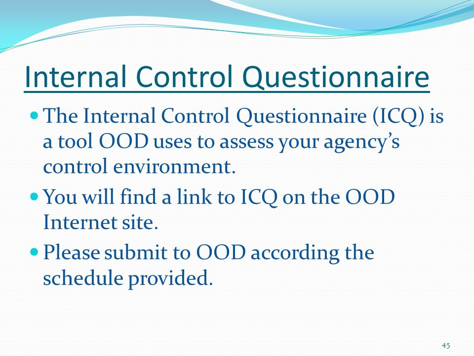 Internal Control Questionnaire The Internal Control Questionnaire (ICQ) is a tool OOD uses to assess your agency's control environment.