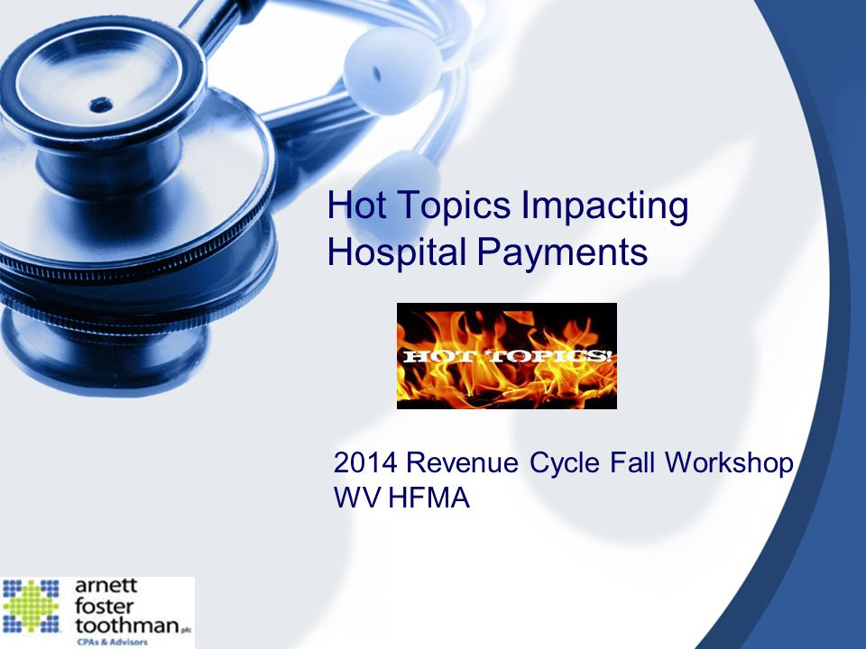 Hot Topics Impacting Hospital Payments 2014 Revenue Cycle Fall Workshop WV HFMA