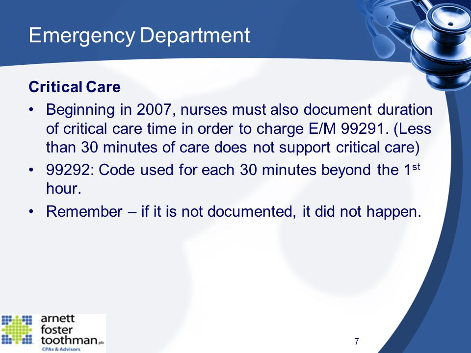 Emergency Department Critical Care Beginning in 2007, nurses must also document duration of critical care time in order to charge E/M 99291.